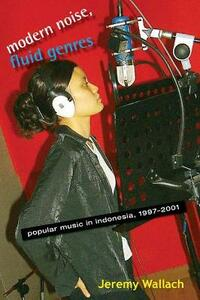 Modern Noise, Fluid Genres: Popular Music in Indonesia, 1997-2001 - Jeremy Wallach - cover