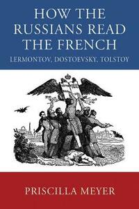HOW THE RUSSIANS READ THE FRENCH: Lermontov, Dostoevsky, Tolstoy - cover