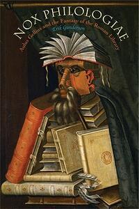 Nox Philologiae: Aulus Gellius and the Fantasy of the Roman Library - Erik Gunderson - cover