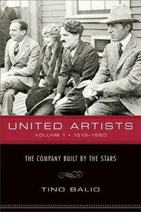 United Artists v. 1; 1919-1950 - The Company Built by the Stars - Tino Balio - cover