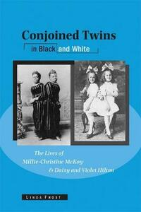 Conjoined Twins in Black and White: The Lives of Millie-Christine McKoy and Daisy and Violet Hilton - cover