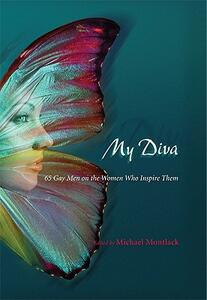 My Diva: 65 Gay Men on the Women Who Inspire Them - cover