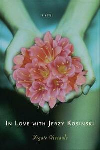 In Love with Jerzy Kosinski: A Novel - Agate Nesaule - cover