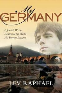 My Germany: A Jewish Writer Returns to the World His Parents Escaped - Lev Raphael - cover