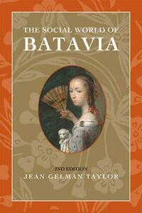 The Social World of Batavia: Europeans and Eurasians in Colonial Indonesia - Jean Gelman Taylor - cover