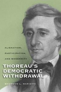 Thoreau's Democratic Withdrawal: Alienation, Participation, and Modernity - Shannon L. Mariotti - cover