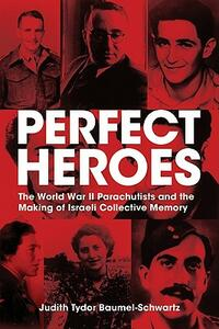 PERFECT HEROES: The World War II Parachutists and the Making of Israeli Collective Memory - cover