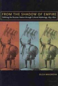 From the Shadow of Empire: Defining the Russian Nation through Cultural Mythology, 1855-1870 - Olga Maiorova - cover
