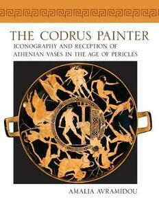 The Codrus Painter: Iconography and Reception of Athenian Vases in the Age of Pericles - Amalia Avramidou - cover