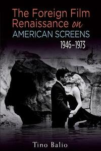 The Foreign Film Renaissance on American Screens, 1946-1973 - Tino Balio - cover