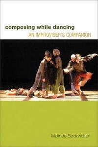 Composing while Dancing: An Improviser's Companion - Melinda Buckwalter - cover
