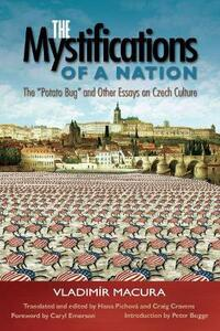 The Mystifications of a Nation: The Potato Bug and Other Essays on Czech Culture - Vladimir Macura - cover