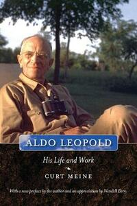 Aldo Leopold: His Life and Work - Curt Meine - cover