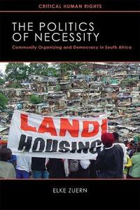 The Politics of Necessity: Community Organizing and Democracy in South Africa - Elke Zuern - cover