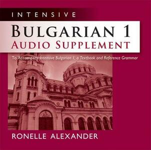 Intensive Bulgarian 1 Audio Supplement: To Accompany 'Intensive Bulgarian 1, A Textbook and Reference Grammar' - Ronelle Alexander - cover
