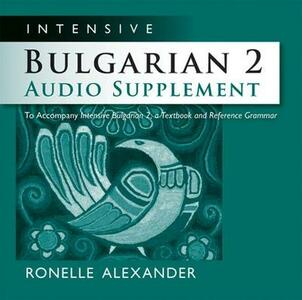 Intensive Bulgarian 2 Audio Supplement: To Accompany 'Intensive Bulgarian 2, A Textbook and Reference Grammar' - Ronelle Alexander - cover