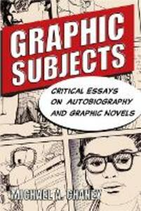 Graphic Subjects: Critical Essays on Autobiography and Graphic Novels - cover