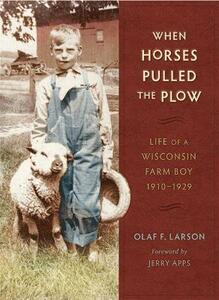 When Horses Pulled the Plow: Life of a Wisconsin Farm Boy, 1910-1929 - Olaf F. Larson - cover