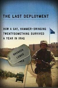 The Last Deployment: How a Gay, Hammer-Swinging Twentysomething Survived a Year in iraq - Bronson Lemer - cover