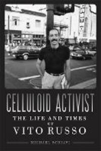 Celluloid Activist: The Life and Times of Vito Russo - Michael Schiavi - cover