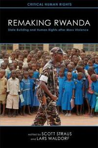 Remaking Rwanda: State Building and Human Rights after Mass Violence - cover