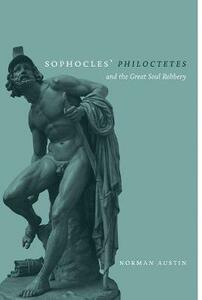 Sophocles' 'Philoctetes' and the Great Soul Robbery - Norman Austin - cover