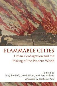 Flammable Cities: Urban Conflagration and the Making of the Modern World - cover
