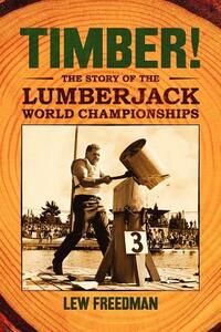 Timber!: The Story of the Lumberjack Championships - Lew Freedman - cover