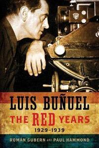Luis Bunuel: The Red Years, 1929-1939 - Roman Gubern - cover
