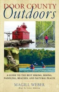 Door County Outdoors: A Guide to the Best Hiking, Biking, Paddling, Beaches, and Natural Places - Magill Weber - cover