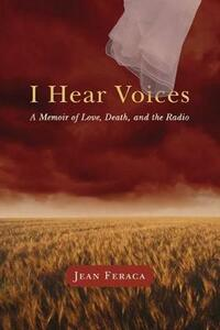 I Hear Voices: A Memoir of Love, Death, and the Radio - Jean Feraca - cover