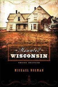 Haunted Wisconsin - Michael Norman - cover