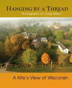 Hanging by a Thread: A Kite's View of Wisconsin - cover