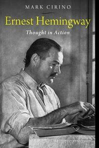 Ernest Hemingway: Thought in Action - Mark Cirino - cover