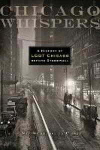 Chicago Whispers: A History of LGBT Chicago before Stonewall - Sukie De La Croix - cover