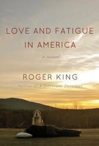 Love and Fatigue in America - Roger King - cover