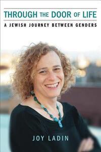 Through the Door of Life: A Jewish Journey Between Genders - Joy Ladin - cover