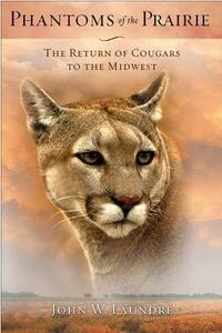Phantoms of the Prairie: The Return of Cougars to the Midwest - John W. Laundre - cover