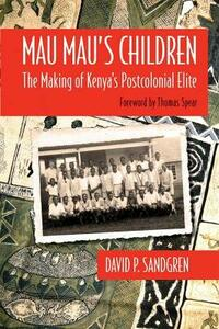 Mau Mau's Children: The Making of Kenya's Postcolonial Elite - David Sandgren - cover