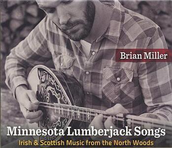 Minnesota Lumberjack Songs: Irish and Scottish Music from the North Woods - Brian Miller - cover