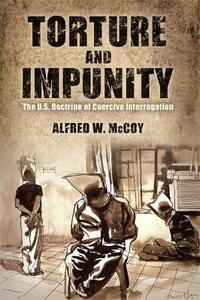 Torture and Impunity: The U.S. Doctrine of Coercive Interrogation - Alfred McCoy - cover