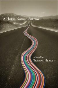 A Horse Named Sorrow - Trebor Healey - cover