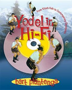 Yodel in Hi-Fi: From Kitsch Folk to Contemporary Electronica - Bart Plantenga - cover