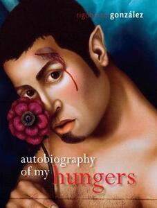 Autobiography of My Hungers - Rigoberto Gonzalez - cover
