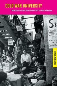 Cold War University: Madison and the New Left in the Sixties - Matthew Levin - cover