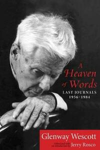 A Heaven of Words: Last Journals, 1956 1984 - Glenway Wescott - cover
