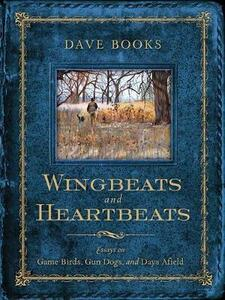 Wingbeats and Heartbeats: Essays on Game Birds, Gun Dogs, and Days Afield - Dave Books - cover