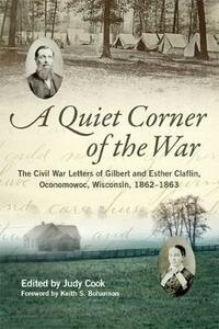 A Quiet Corner of the War: The Civil War Letters of Gilbert and Esther Claflin, Oconomowoc, Wisconsin, 1862-1863 - Gilbert Claflin,Esther Claflin - cover