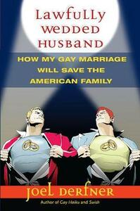Lawfully Wedded Husband: How My Gay Marriage Will Save the American Family - Joel Derfner - cover