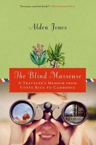 The Blind Masseuse: A Traveler's Memoir from Costa Rica to Cambodia - Alden Jones - cover